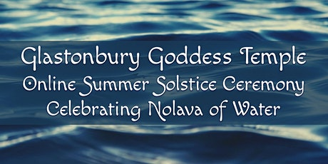 Goddess Temple Summer Solstice Ceremony (Online): Nolava of Water tickets