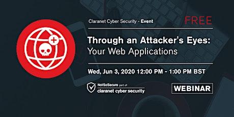 Through an Attacker's Eyes: Your Web Applications UK Webinar tickets