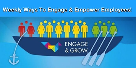 Weekly Ways To Engage & Empower Employees! tickets