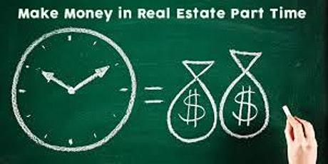 MAKE MONEY  in Real Estate Part Time..Introduction tickets