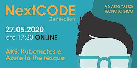 NextCODE Generation - AKS: Kubernetes e Azure to the rescue / ONLINE biglietti