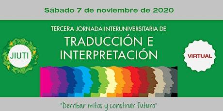"""TERCERA JORNADA INTERUNIVERSITARIA DE TRADUCCIÓN E INTERPRETACIÓN  """"Derribar mitos y construir  futuro"""" boletos"""