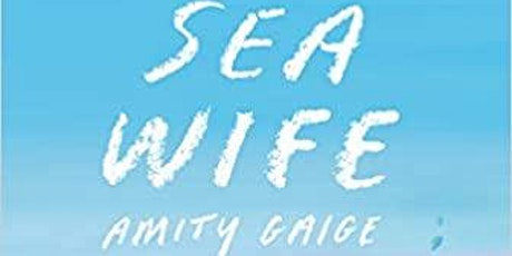 Book Talk with Amity Gaige, author of Sea Wife: A Novel tickets
