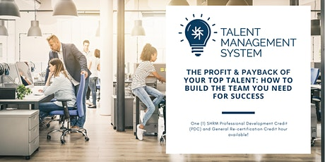 Talent Management System: The Profit & Payback of Your Top Talent tickets