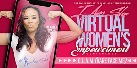 #iAmSHE  Virtual Women's Empowerment Conference - G.L.A.M. Bare Face...Me! tickets