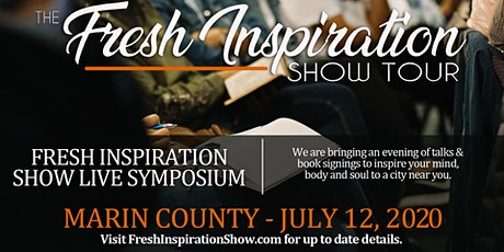 The Fresh Inspiration Show Tour - Marin, CA - 07/12/20 tickets