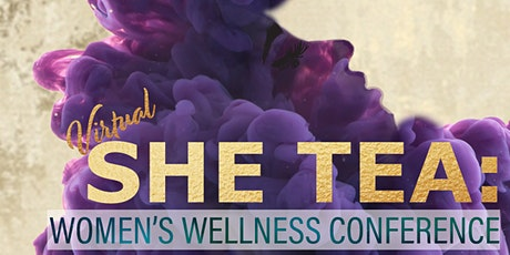 (Virtual) SHE Tea 2020: Women's Wellness Conference  tickets