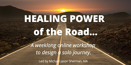 HEALING POWER OF THE ROAD - A Weeklong Workshop to Design a Solo Journey tickets