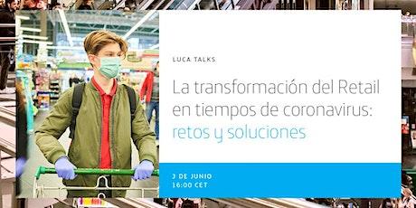 LUCA Talk: La transformación del Retail en tiempos de coronavirus entradas