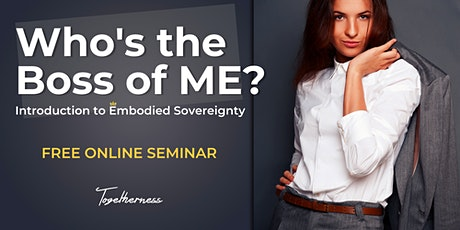 Who's the Boss of Me? Intro to Embodied Sovereignty tickets