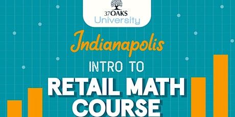37 Oaks University: Introduction To Retail Math (Indianapolis) tickets