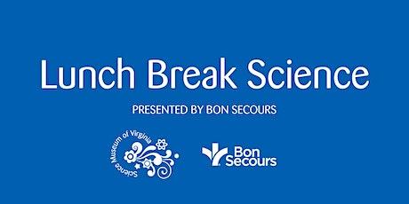 Lunch Break Science, presented by Bon Secours tickets