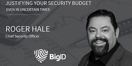 BigID Webinar - Justifying Your Security Budget, Even in Uncertain Times tickets