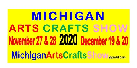 Michigan Arts Crafts Show -  November 27, 28 & December 19 & 20, 2020 - At The Mall tickets