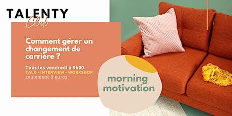 MORNING MOTIVATION : Comment gérer un changement de carrière ? billets