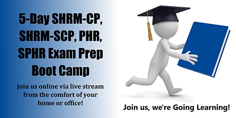 5-Day SHRM-CP, SHRM-SCP, PHR, SPHR Exam Prep Boot Camp (Starts 8-10-2020) tickets