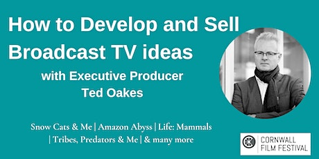 How to Develop & Sell Broadcast TV ideas with Ted Oakes tickets