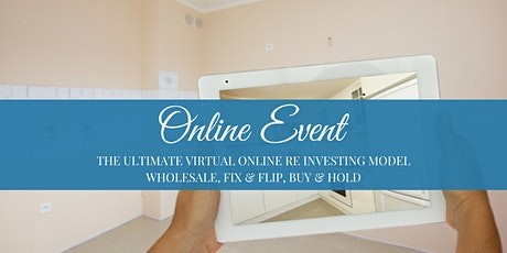 [ONLINE] The Ultimate Virtual Online RE Investing Model - Wholesale, Fix & Flip, Buy & Hold tickets