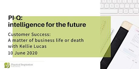 PI-Q Webinar: Customer Success - A matter of business life or death tickets