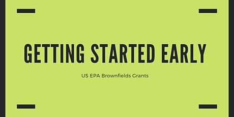 EPA Brownfields Grants - Getting Started Early tickets