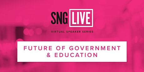 SNG Live Speaker Series: Future of Government & Education 2020 tickets