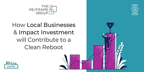 How Local Businesses & Impact Investment will Contribute to a Clean Reboot tickets