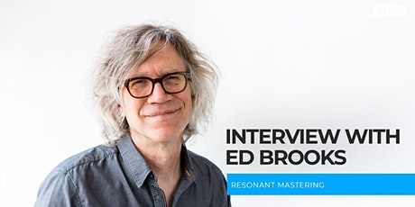 Interview with Ed Brooks, Resonant Mastering tickets