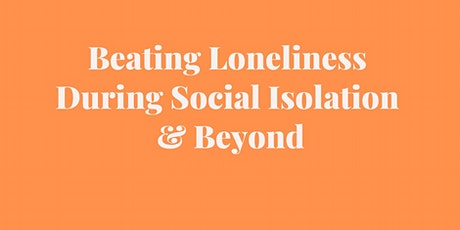 Beating Loneliness During Social Isolation & Beyond tickets