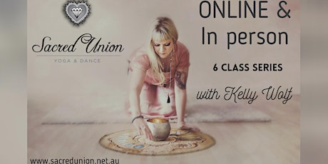 Sacred Union Yoga & Dance 6 week class series with Kelly Wolf (ONLINE and In person) tickets