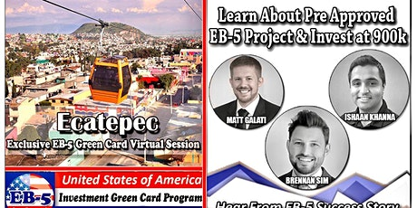 Ecatepec EB-5 Green Card Virtual  Market Series-  Meet the Expert & Success Story (ONLINE EVENT) tickets