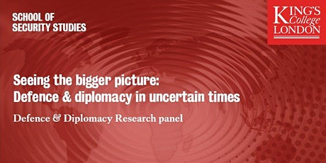 Seeing the bigger picture: Defence & diplomacy in uncertain times tickets