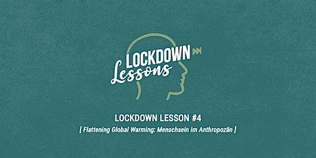Lockdown Lesson #4 – Flattening Global Warming: Menschsein im Anthropozän Tickets