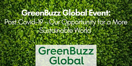 GreenBuzz Global Event: Post Covid-19 - Our Opportunity for a More Sustainable World tickets