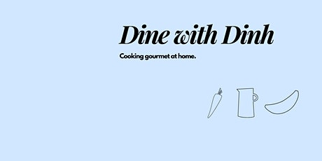 Dine with Dinh - Cooking Gourmet at home tickets