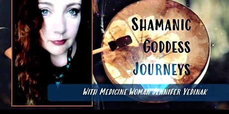 Shamanic Goddess Journeys with Medicine Woman Jennifer Yedinak tickets