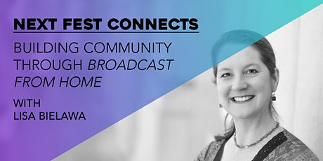 Next Fest Connects: Building Community through Broadcast from Home with Lisa Bielawa tickets