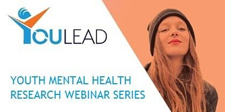 YOULEAD 1st Annual Youth Mental Health Research Lunchtime Webinar Series tickets