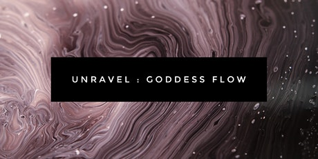 UNRAVEL - GODDESS FLOW tickets