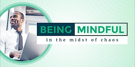 Being Mindful in the Midst of Chaos tickets