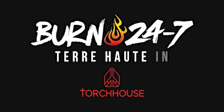 BURN24-7 TERRE HAUTE @ TORCHHOUSE tickets