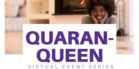 Quaran-Queen: A 3 Part Virtual Event Series tickets