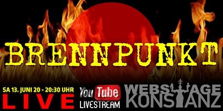 BRENNPUNKT - Live von der Webstage Konstanz Tickets