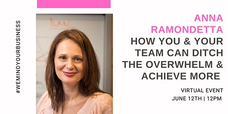 How You & Your Team Can Ditch The Overwhelm & Achieve MORE tickets