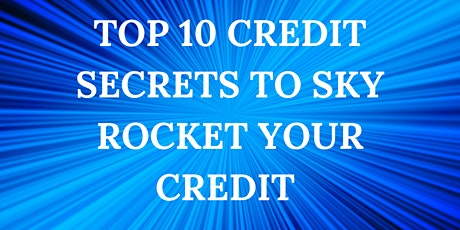 TOP 10 CREDIT SECRET TO HELP YOUR CREDIT SCORE SKY ROCKET tickets