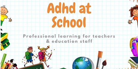 ADHD At School, Professional Learning For Teachers & Educators tickets