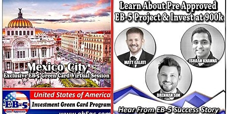Mexico City EB-5 Green Card Virtual  Market Series-  Meet the Expert & Success Story (ONLINE EVENT) boletos