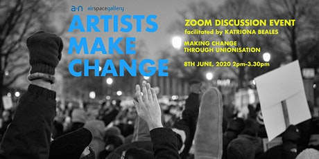 Artists Make Change - Discussion Event - Making Change through Unionisation tickets
