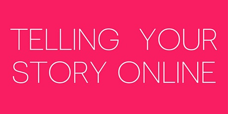 'Telling Your Story Online' - Virtual Workshop via zoom.us tickets