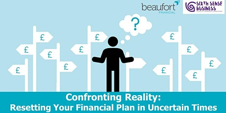 Confronting Reality  - Resetting Your Financial Plan in Uncertain Times tickets