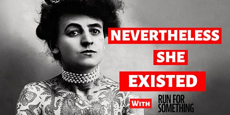 Nevertheless She Existed: She Ran for Your Rights tickets